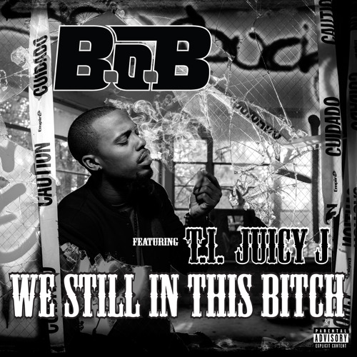 B.o.B - We Still In This Bitch ft. T.I. & Juicy J