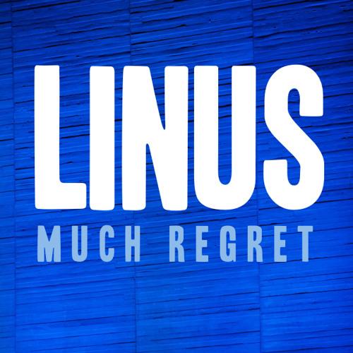 """LINUS """"Much Regret"""""""