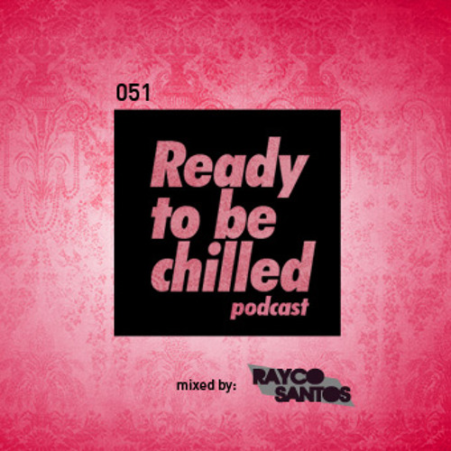 READY To Be CHILLED Podcast 051 mixed by Rayco Santos