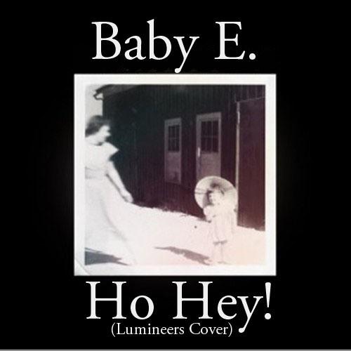 BABY E. - HO HEY! [[THE LUMINEERS COVER]]