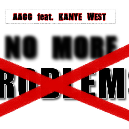 Aagg feat. Kanye West & Jay Boy - No More Problems