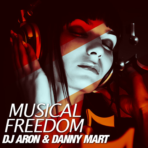 DJ Aron & Danny Mart - Musical Freedom (Original Mix) FREE DOWNLOAD!!