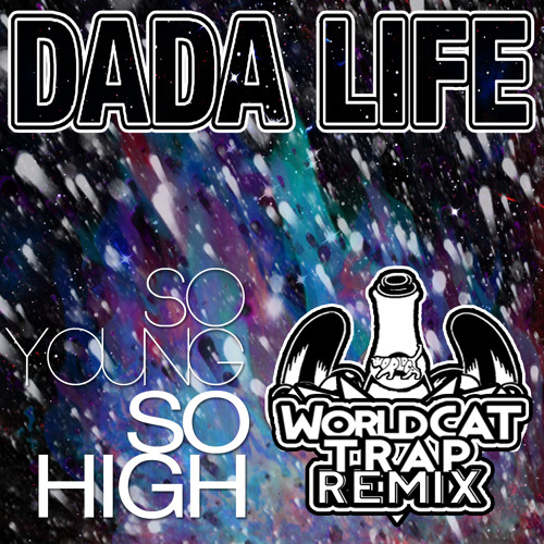 Dada Life - So Young So High (WorldCAT Trap Remix)