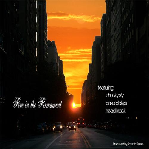 Fire in the Firmament ft. Bavu Blakes, Headkrack, Chucky Sly - Produced By Brandon Ahmir