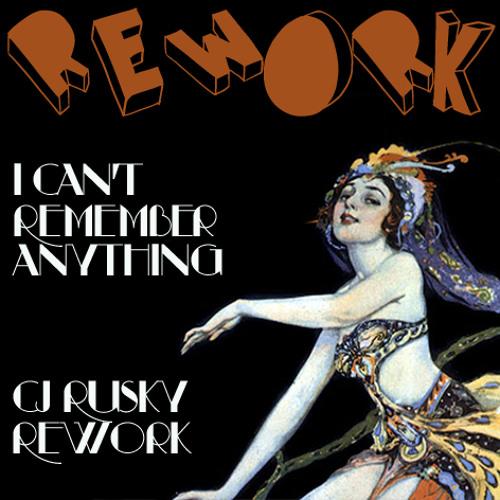 Rework - I Can't Remember Anything (cj Rusky Rework)