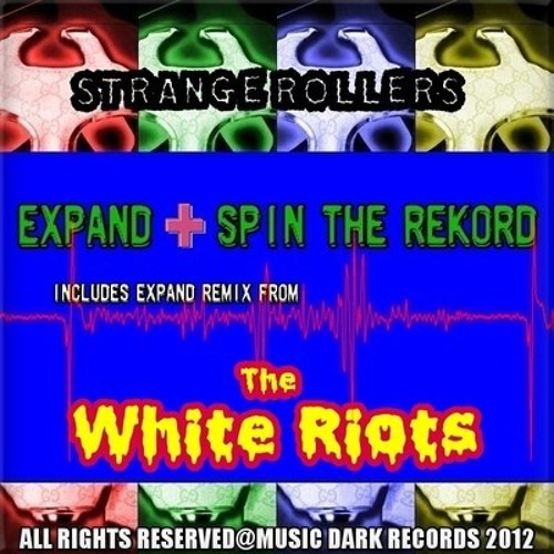 Strange Rollers-Expand(The White Riots Remix) Out Now! Top Ten Track it Down