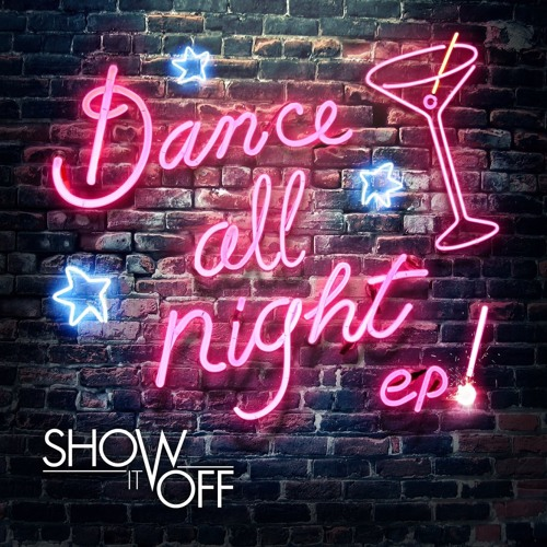 Show it Off - Dance All Night
