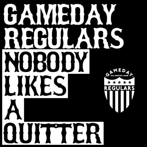 Gameday Regulars - Nobody Likes A Quitter