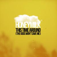 "HONEYMILK   ""This Time Around (The Gods Won't Save Me)"" (2013)"