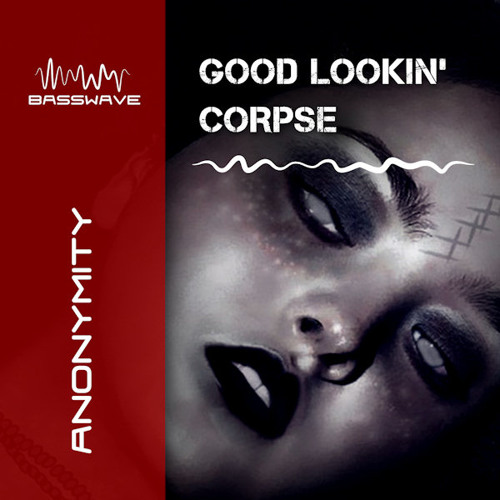 ANON - GOOD LOOKIN' CORPSE - BASSWAVE RECORDINGS - OUT NOW