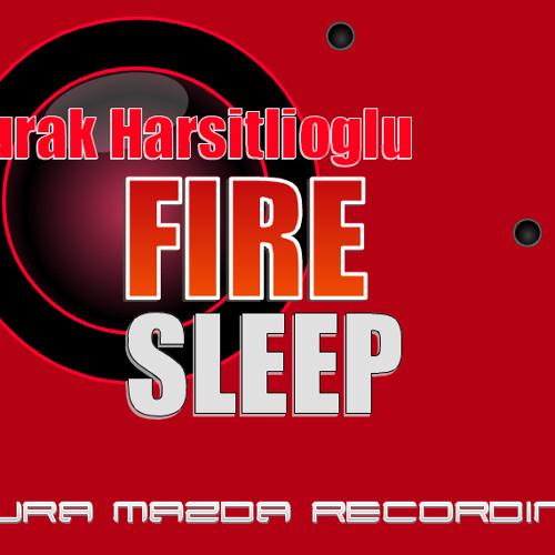 Burak Harşitlioğlu-Fire Sleep