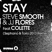 Steve Smooth & JJ Flores Feat. Colette - Stay (Sephano & Torio 2013 Remix)