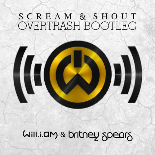 Scream & Shout (Overtrash Bootleg) ***FREE DOWNLOAD***