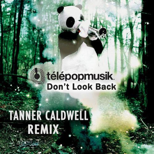 Télépopmusik-Don't Look Back (Tanner Caldwell Remix) - {FREE DL}