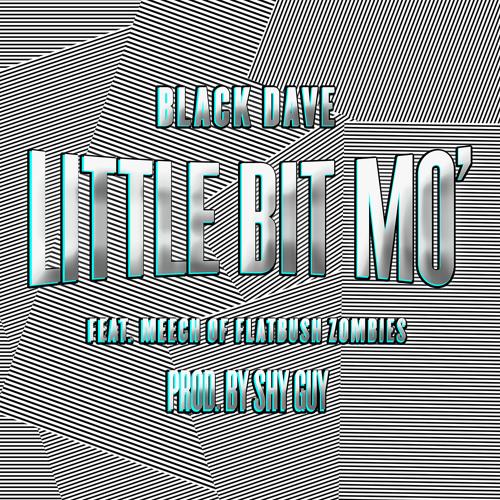 Black Dave - Little Bit Mo (Feat. Meech of Flatbush Zombies) (Prod. by Shy Guy)