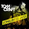 Tomcraft- Loneliness 2K13 (Tujamo Remix)