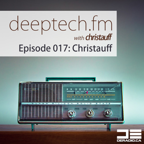 Deeptech.fm with Christauff - Episode 017 feat. Christauff [Upbeat Bouncy DeepTech]