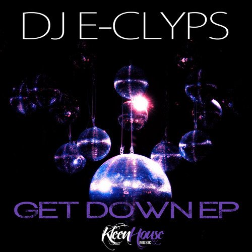 """DJ E-Clyps """"Get Down EP"""" (128kbps Preview) In Stores Now!"""
