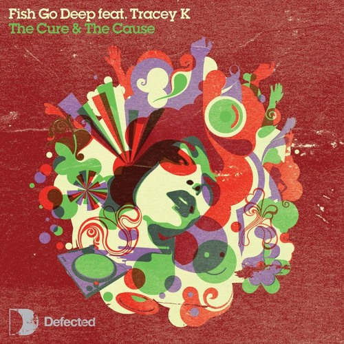 Fish Go Deep (Feat. Tracey K) - The Cure & The Cause (JYB Remix) [Free Download!]