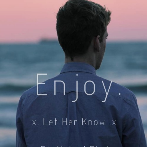 Enjoy. - Let Her Know (Ft. Naked Bird)