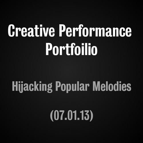 Creative Performance Portfolio - Hijacking Popular Melodies 07.01.13