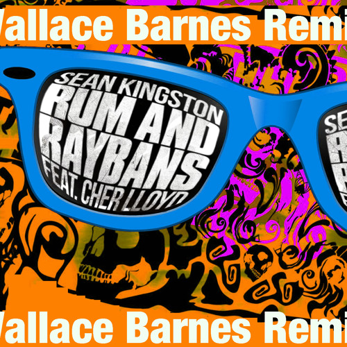 Sean Kingston-Rum and Raybans Ft: Cher Lloyd (Wallace Barnes Remix)