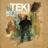 TEKI - Not too fast (Produced by GOOF SAFFINGS)
