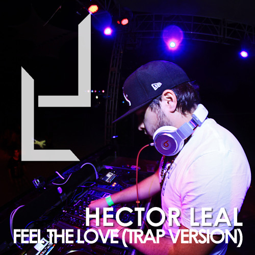 Hector Leal - Feel The Love (Trapstep Mix)
