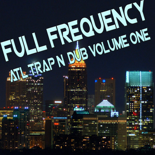 Full Frequency - ATL Trap n Dub Volume One (!!!FREE DOWNLOAD!!!)