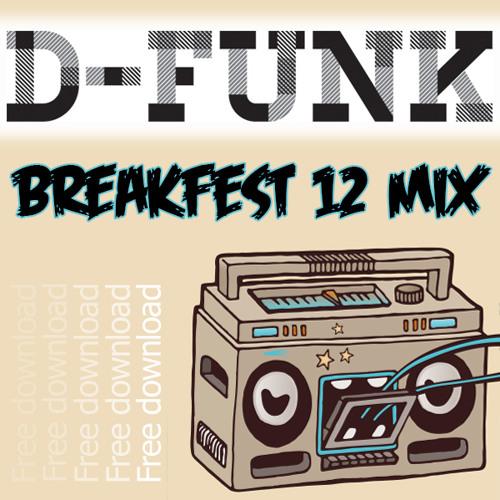 D-Funk… 'Breakfest 12 Mix' ***FREE DOWNLOAD***