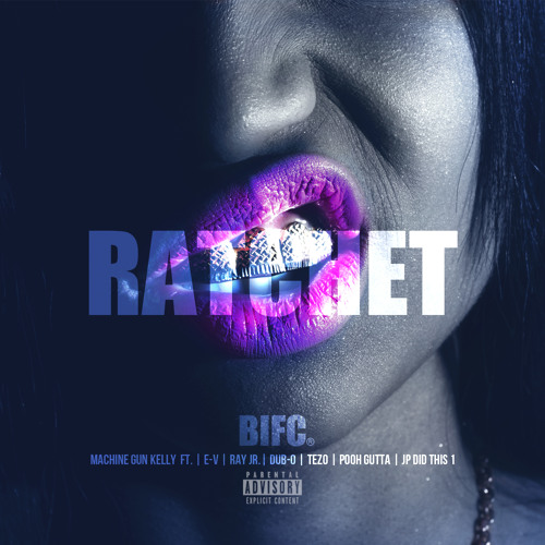 RATCHET | Machine Gun Kelly Ft. Ray Jr, E-V, Tezo, Dub-O, JP, Pooh Gutta - Ratchet (Prod by JP Did This 1)