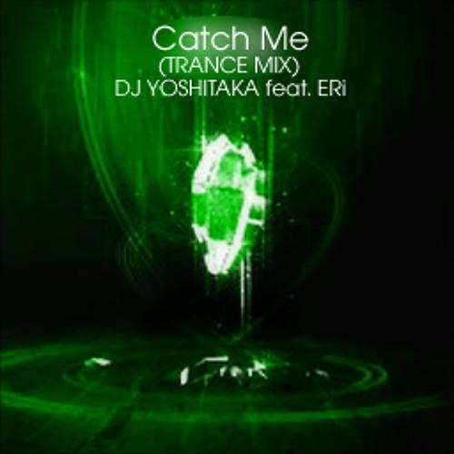 DJ YOSHITAKA feat.ERi- Catch Me (TRANCE MIX)