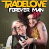 Tradelove - Forever Man (Vocal MIx)