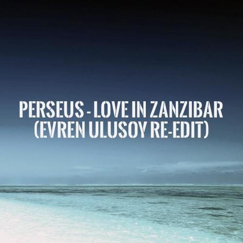 Perseus - Love In Zanzibar (Evren Ulusoy Re-Edit)