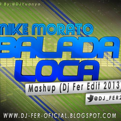 Mike Morato - Balada loca Mashup (Dj Fer Edit 2013)