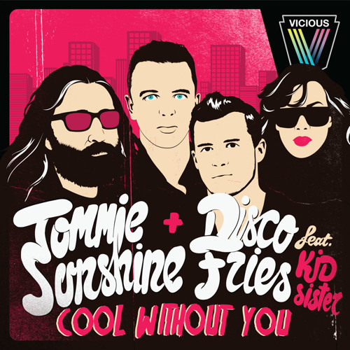 Tommie Sunshine & Disco Fries ft. Kid Sister - Cool Without You