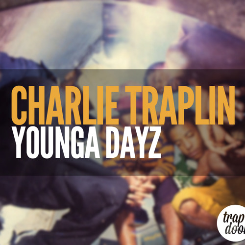 Charlie Traplin - Younga Dayz