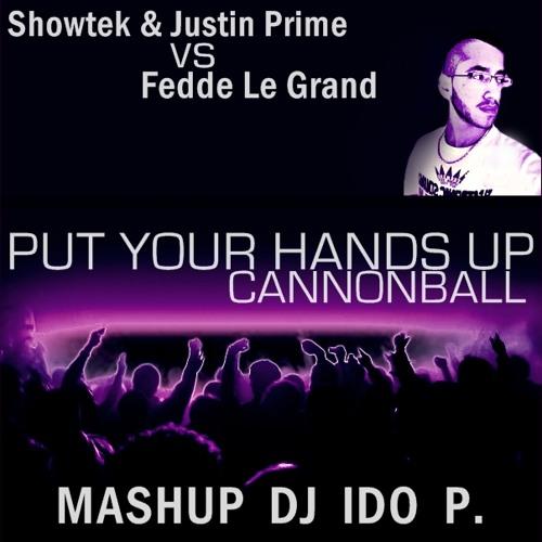 Showtek & Justin Prime VS Fedde Le Grand - Put your hands up Cannonball (Mashup DJ Ido P.) PROMO