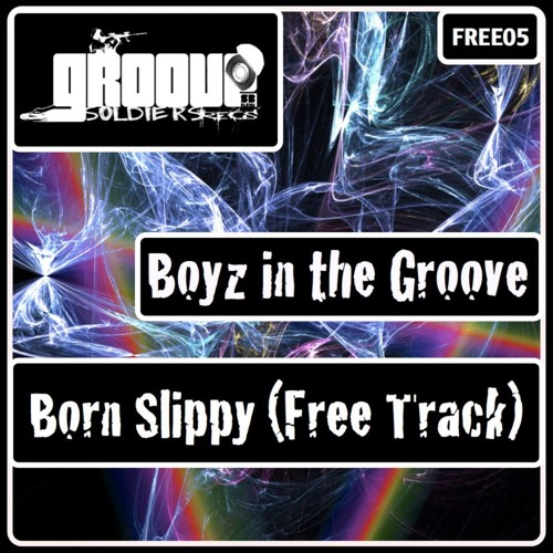 Boyz in the Groove aka Alex Lr -- Born Slippy (Groove Soldiers Free 05) FREE DOWNLOAD
