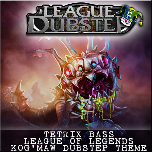 Tetrix Bass - Kog'Maw Dubstep Theme (ClownDubstep Exclusive) [FREE DOWNLOAD]
