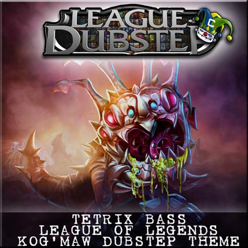 Tetrix Bass - Kog'Maw Dubstep Theme (ClownDubstep Exclusive) [FREE DOWNLOAD]