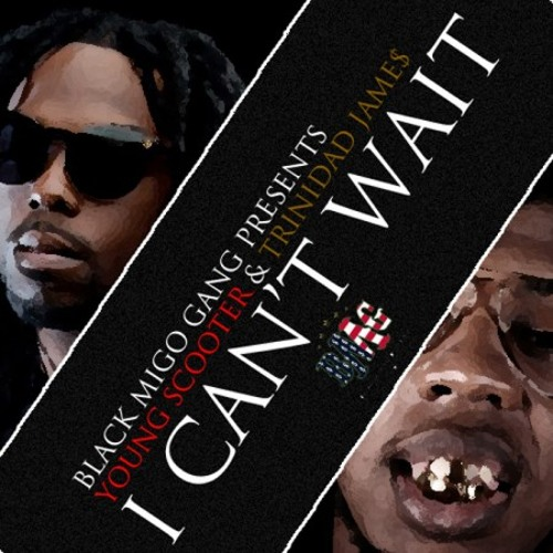 "Young Scooter Ft. Trinidad Jame$ - ""I Can't Wait"""