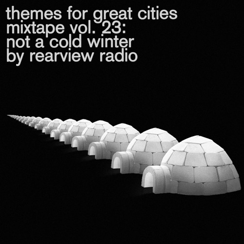 Themesforgreatcities mixtape 23 - not a cold winter