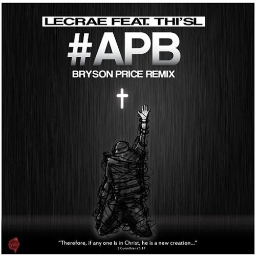 Lecrae - APB (feat. Thi'sl) (Bryson Price Dubstep Remix)