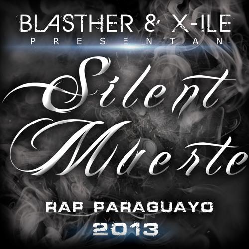 Blasther ft. X-ile - Silent Muerte (Rap Paraguayo 2013)