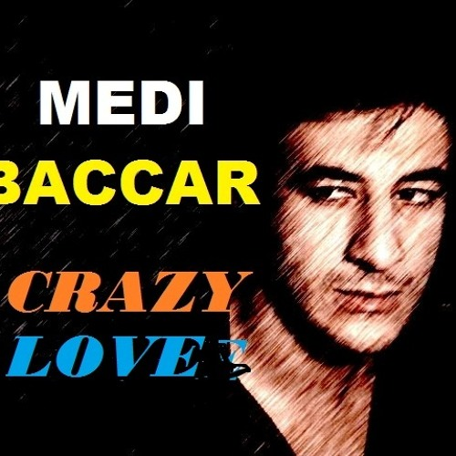 Medi Baccar  Crazy love