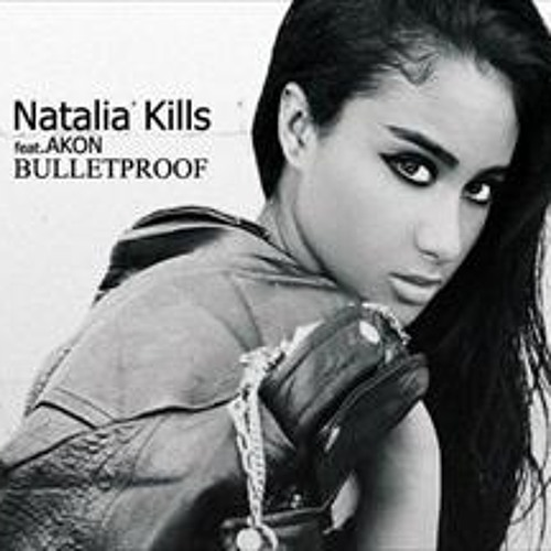 Natalia Kills Feat. Akon - Bulletproof (They Can t Kill Our Love)