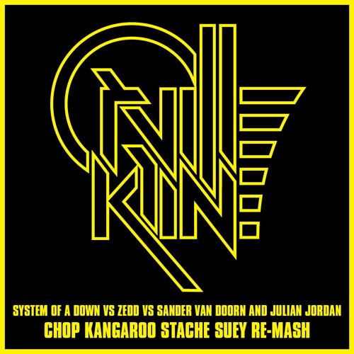 System Of A Down Vs ZEDD Vs Sander Van Doorn - Chop Kangaroo Stache Suey (Orville Kline Re-Mash)