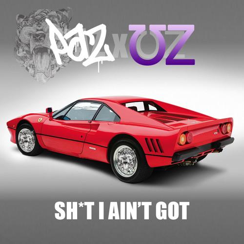 PAZ - Shit I Ain't Got (ƱZ - ₮Я∆Ᵽ ϨῌỊ₮ 9 - PAZ Mixtape Version)