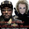 Scream And Shout (KillWattZ 2013 MidNight Electro Remix) (CLEAN)CLICK BUY 4 **FREE DOWNLOAD** !